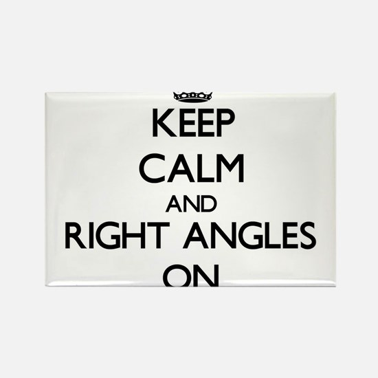 Keep Calm and Right Angles ON Magnets