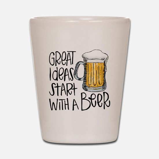 Great Ideas Start With A Beer Shot Glass