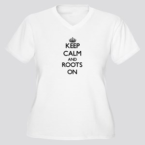 Keep Calm and Roots ON Plus Size T-Shirt