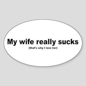 My wife really sucks Oval Sticker