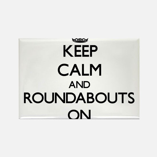 Keep Calm and Roundabouts ON Magnets