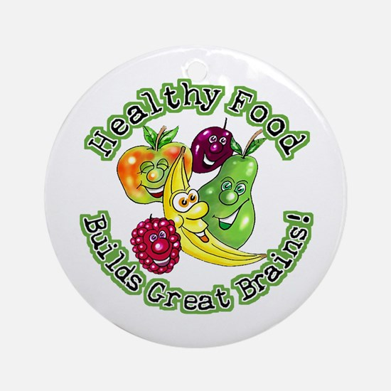 Healthy Food Builds Great Brains! Ornament (Round)