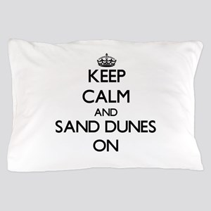 Keep Calm and Sand Dunes ON Pillow Case