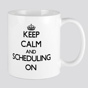 Keep Calm and Scheduling ON Mugs