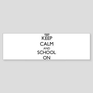 Keep Calm and School ON Bumper Sticker