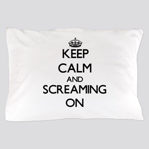 Keep Calm and Screaming ON Pillow Case