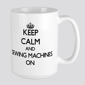 Keep Calm and Sewing Machines ON Mugs