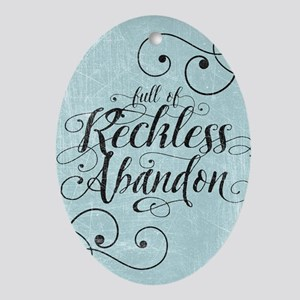 Full Of Reckless Abandon Ornament (Oval)