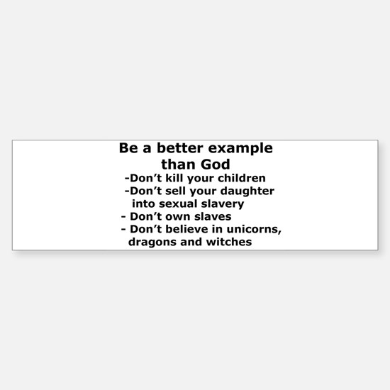 Better Example than God Bumper Bumper Bumper Sticker