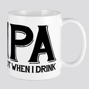 IPA Lot When I Drink 11 oz Ceramic Mug