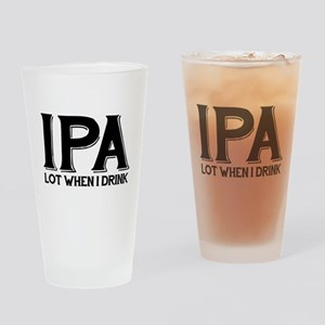 IPA Lot When I Drink Drinking Glass