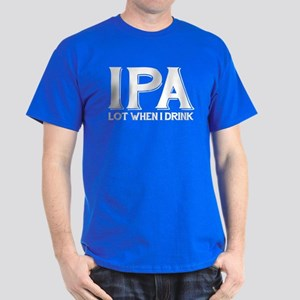 IPA Lot When I Drink Dark T-Shirt