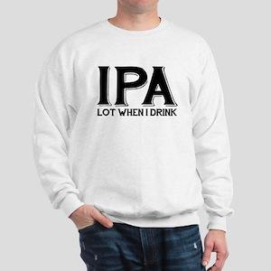 IPA Lot When I Drink Sweatshirt