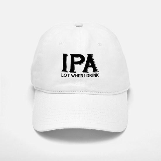 IPA Lot When I Drink Baseball Baseball Cap