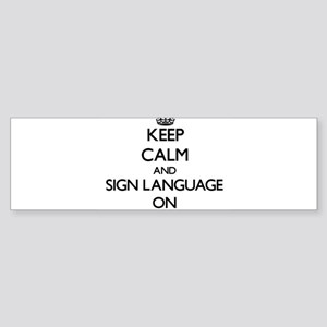 Keep Calm and Sign Language ON Bumper Sticker