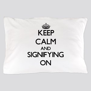 Keep Calm and Signifying ON Pillow Case