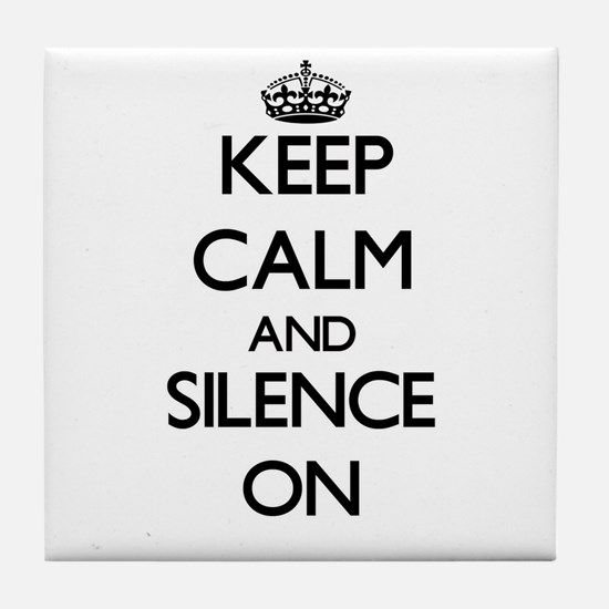 Keep Calm and Silence ON Tile Coaster