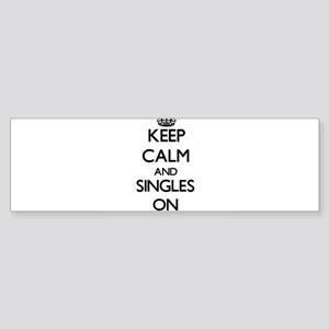Keep Calm and Singles ON Bumper Sticker