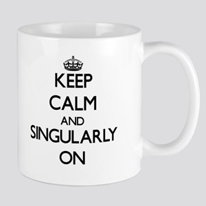 Keep Calm and Singularly ON Mugs