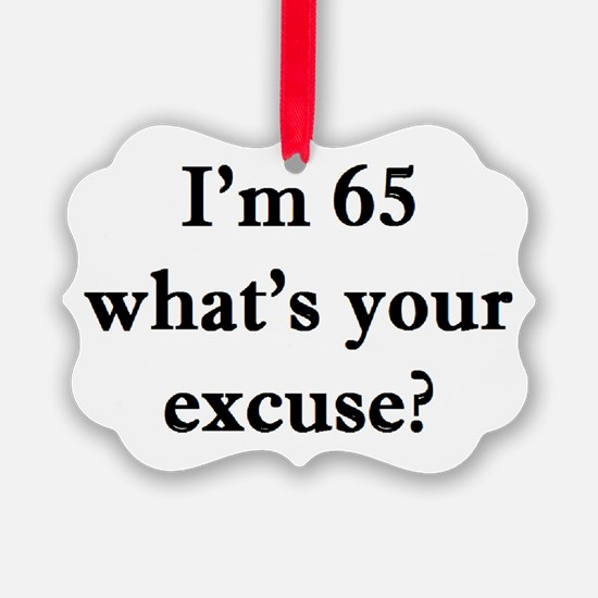 65 your excuse 2 Ornament