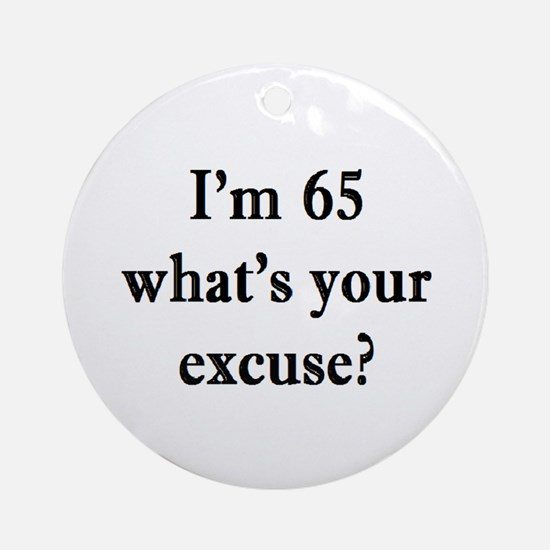 65 your excuse 3 Ornament (Round)