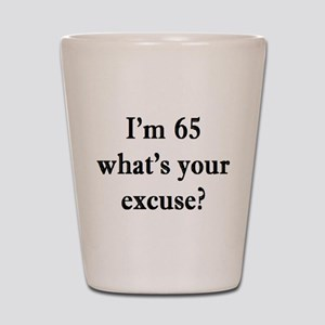65 your excuse 3 Shot Glass