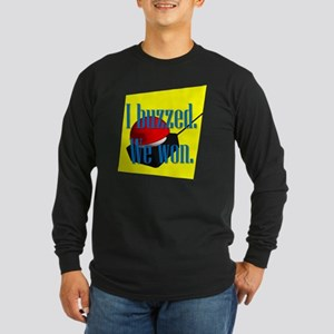I Buzzed We Won Long Sleeve T-Shirt