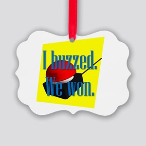 I Buzzed We Won Ornament