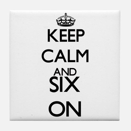 Keep Calm and Six ON Tile Coaster