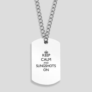 Keep Calm and Slingshots ON Dog Tags