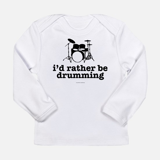 I'd Rather Be Drumming Long Sleeve T-Shirt