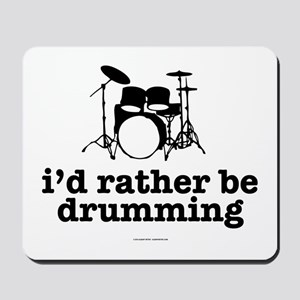 I'd Rather Be Drumming Mousepad