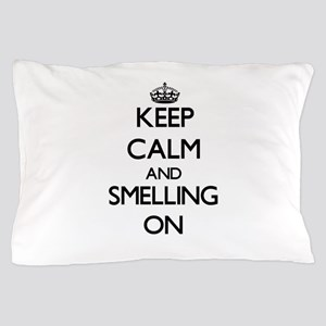 Keep Calm and Smelling ON Pillow Case