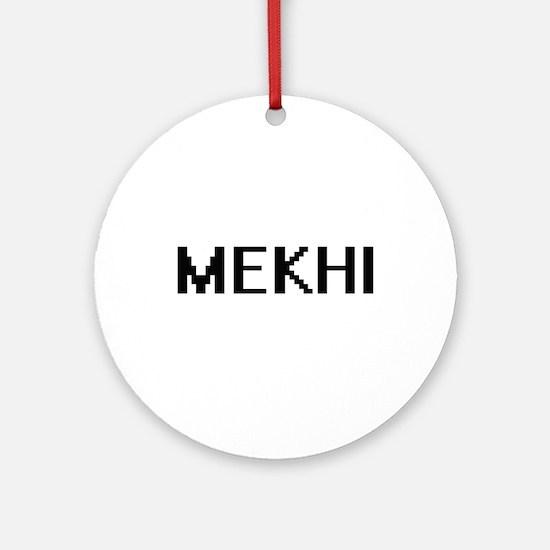 Mekhi Digital Name Design Ornament (Round)