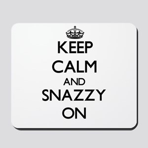 Keep Calm and Snazzy ON Mousepad