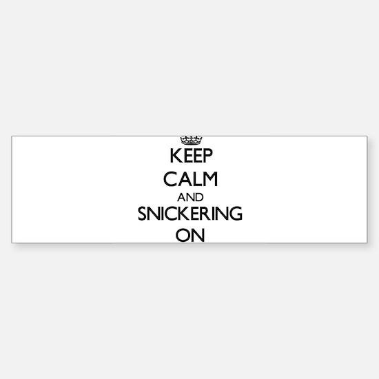 Keep Calm and Snickering ON Bumper Bumper Bumper Sticker