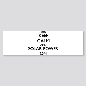 Keep Calm and Solar Power ON Bumper Sticker