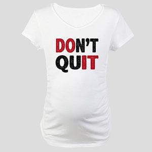 Don't Quit - Do It Maternity T-Shirt