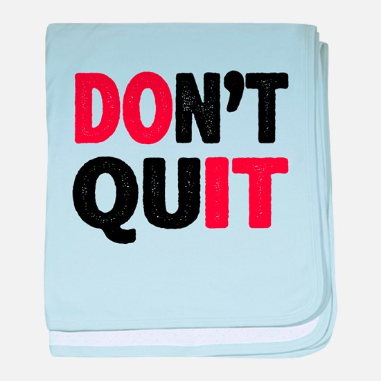 Don't Quit - Do It baby blanket
