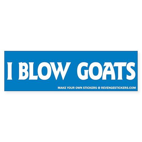 I blow goats revenge bumper sticker
