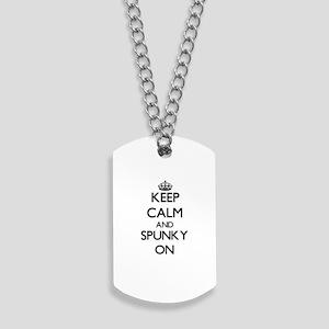Keep Calm and Spunky ON Dog Tags