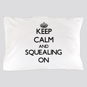 Keep Calm and Squealing ON Pillow Case