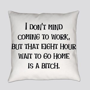 8 hour wait Everyday Pillow