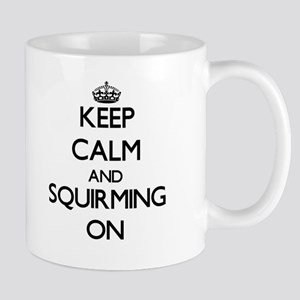 Keep Calm and Squirming ON Mugs