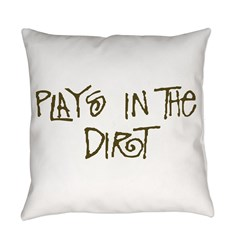 Plays in the Dirt Everyday Pillow