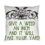 Give a Weed an Inch Everyday Pillow