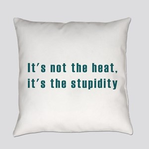Its not the heat Everyday Pillow