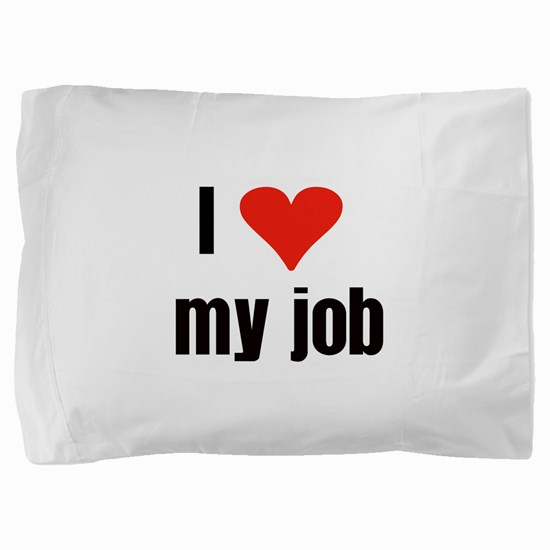 I Love my Job Pillow Sham