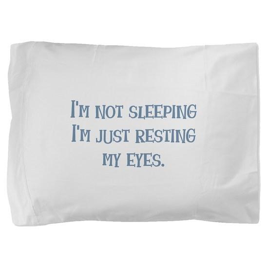 Resting My Eyes Pillow Sham