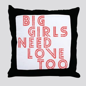 Big Girls Need Love Too Throw Pillow
